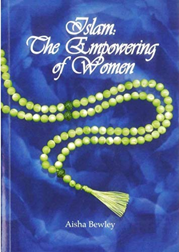 Islam: The Empowering of Women Aisha Abdurrahman Bewley
