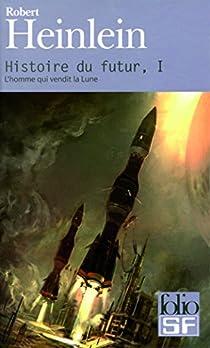 Histoire du futur, tome 1 : L'homme qui vendit la Lune  par Heinlein
