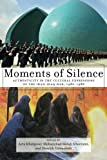 img - for Moments of Silence: Authenticity in the Cultural Expressions of the Iran-Iraq War, 1980-1988 book / textbook / text book