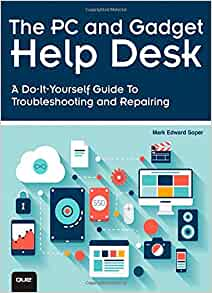 The PC and Gadget Help Desk: A Do-It-Yourself Guide To