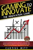 img - for Gaming to Innovate -The Innovation Game: How to Leverage Gamification to Unleash the Breakthrough Beast in Your Organization and Create an Unstoppable Innovative Culture book / textbook / text book