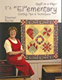It's Elementary: Quilting Tips and Techniques (Quilt in a Day Series)