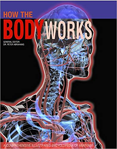 How The Body Works A Comprehensive Illustrated Encyclopedia Of