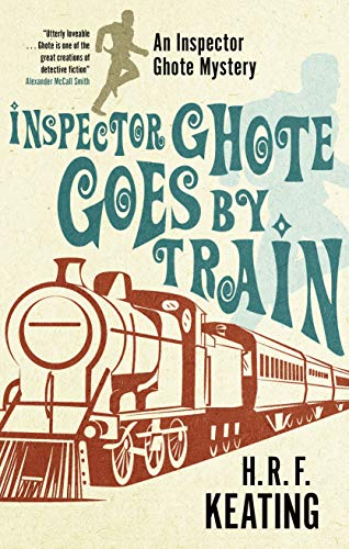 Inspector Ghote Goes by Train (An Inspector Ghote Mystery) by [Keating, H. R. F.]