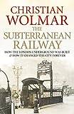 The Subterranean Railway, Christian Wolmar, 0857890697