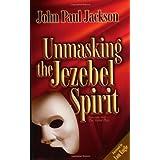 Unmasking the Jezebel Spirit Reprinted Edition by Jackson, John Paul (2002)