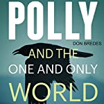 Polly and the One and Only World | Don Bredes