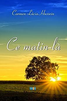 Ce matin-là (French Edition) por [Hussein, Carmen Lúcia]