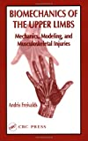 Biomechanics of the Upper Limbs: Mechanics, Modeling, and Musculoskeletal Injuries