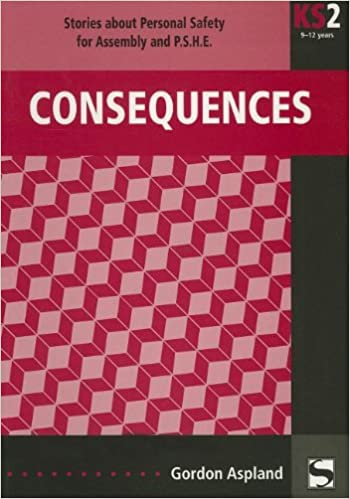 Book Consequences: Stories about personal safety - for Assemby and P.S.H.E. (Stories for assembly & P.S.H.E.)