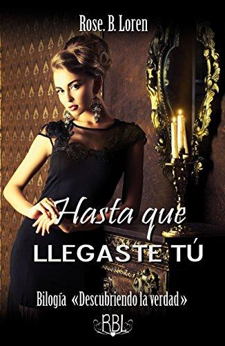"""Hasta que llegaste tú (Bilogía """"Descubriendo la verdad"""" nº 2) (Spanish Edition)"""