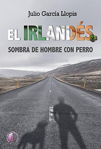 El Irlandés: Sombra de hombre con perro (Novela negra) (Spanish Edition)