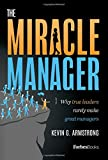 The Miracle Manager: Why True Leaders Rarely Make Great Managers