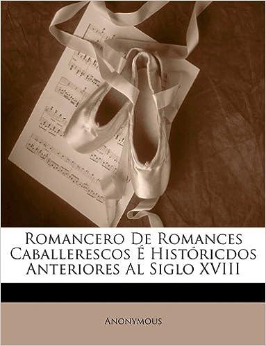 Libros de texto descargables gratis en línea Romancero De Romances Caballerescos É Históricdos Anteriores Al Siglo XVIII PDF DJVU