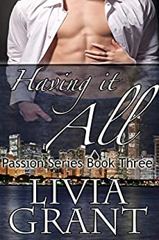 Having It All (The Passion Series Book 3) by [Grant, Livia]