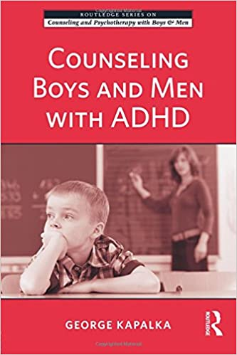 Book Counseling Boys and Men with ADHD (The Routledge Series on Counseling and Psychotherapy with Boys and Men)