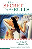 The Secret of the Bulls, Jose Raul Bernardo and Jose Bernardo, 0684831376