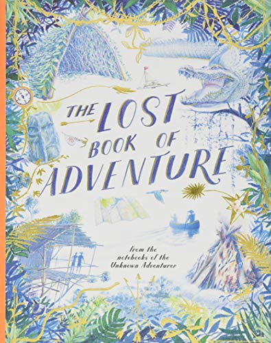 The Lost Book of Adventure: From the Notebooks of the Unknown Adventurer por Teddy Keen