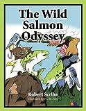 The Wild Salmon Odyssey, Robert Scriba, 1609118839