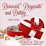 Divorced, Desperate, and Dating: Divorced and Desperate, Book 2 | Christie Craig