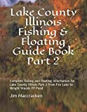 Lake County Illinois Fishing & Floating Guide Book Part 2: Complete fishing and floating information for Lake County Illinois Part 2 from Fox Lake to ... (Illinois Fishing & Floating Guide Books)
