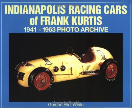 Read Online Indianapolis Racing Cars of Frank Kurtis 1941-1963 Photo Archive pdf