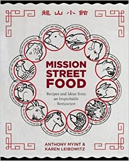 Mission street food recipes and ideas from an improbable restaurant mission street food recipes and ideas from an improbable restaurant anthony myint karen leibowitz 9781936365159 amazon books forumfinder Choice Image