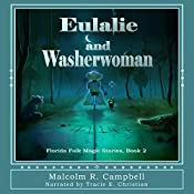 Eulalie and Washerwoman: Florida Folk Magic Stories, Book 2 | Malcolm R. Campbell