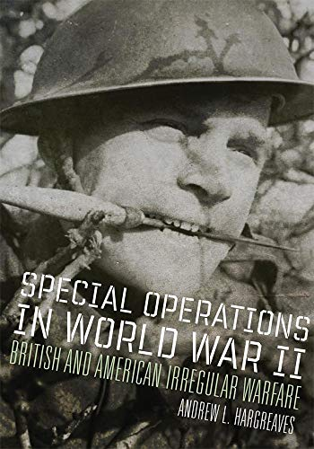 Special Operations in World War II: British and American Irregular Warfare (Campaigns and Commanders Series) ()