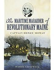 The Maritime Marauder of Revolutionary Maine: Captain Henry Mowat