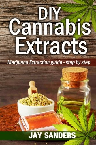 DIY-Cannabis-Extracts-Marijuana-Extraction-Guide-Step-by-Step-Cannabis-Extraction-Marijuana-Extracts-Marijuana-Edibles-Cannabis-Oil
