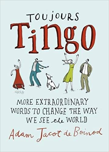 Toujours Tingo: More Extraordinary Words to Change the Way We See the World