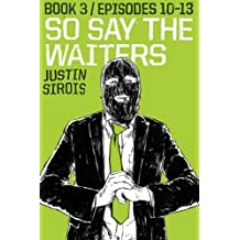 So Say the Waiters (episodes 10-13) (Volume 3)