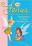 Fairies - Le Monde Secret de Clochette, Tome 1 : Bienvenue au Pays Imaginaire !