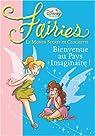 Fairies - Le Monde Secret de Clochette, Tome 1 : Bienvenue au Pays Imaginaire ! par Enna