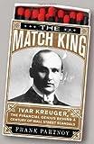 The Match King: Ivar Kreuger, The Financial Genius