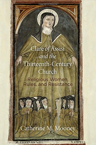 Clare of Assisi and the Thirteenth-Century Church: Religious Women, Rules, and Resistance (The Middle Ages Series)