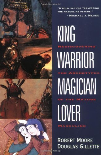 King, Warrior, Magician, Lover : Rediscovering the Archetypes of the Mature Masculine by Moore, Robert, Gillette, Douglas (1992) Paperback