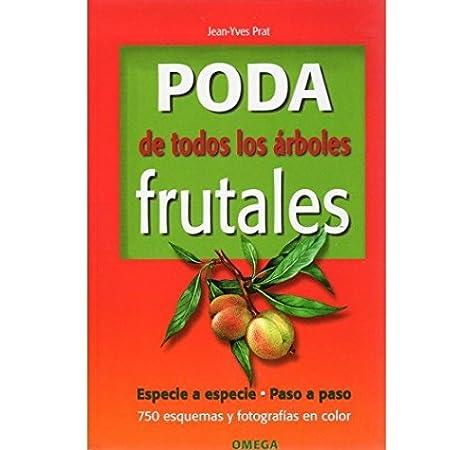 PODA DE TODOS LOS ARBOLES FRUTALES GUÍAS DEL NATURALISTA-HORTICULTURA: Amazon.es: PRAT, J.Y.: Libros