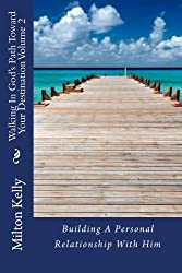 Walking In God's Path Toward Your Destination Volume 2 (Building A Personal Relationship With Him)