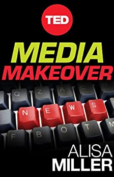 Media Makeover: Improving The News One Click at a Time (Kindle Single) (TED Books) by [Miller, Alisa]