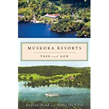 Muskoka Resorts: Then and Now
