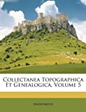 Collectanea Topographica et Genealogica, Anonymous and Anonymous, 1146996837