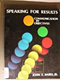 Speaking for Results : Communication by Objectives, Baird, John E., Jr., 0060404574