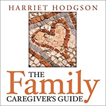 The Family Caregiver's Guide Audiobook by Harriet Hodgson Narrated by Evie Irwin