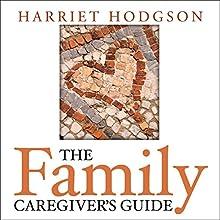 The Family Caregiver's Guide | Livre audio Auteur(s) : Harriet Hodgson Narrateur(s) : Evie Irwin