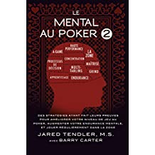 Le Mental Au Poker 2: Des Stratégies Ayant Fait Leurs Preuves Pour Améliorer Votre Niveau De Jeu Au Poker, Augmenter Votre Endurance Mentale, Et Jouer Régulièrement Dans La Zone (French Edition)
