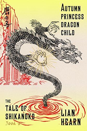 Autumn Princess, Dragon Child: Book 2 in the Tale of Shikano