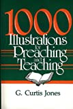 1000 Illustrations for Preaching and Teaching, G. Curtis Jones, 0805422498