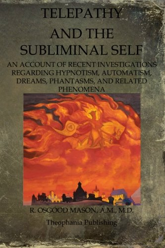 Read Online Telepathy And The Subliminal Self: An Account Of Recent Investigations Regarding Hypnotism, Automatism, Dreams, Phantasms, And Related Phenomena PDF